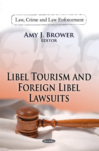 Libel Tourism and Foreign Libel Lawsuits (Law, Crime and Law Enforcement)