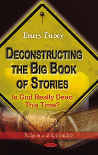 9781612093390: Deconstructing the Big Book of Stories: Is God Really Dead This Time? (Religion and Spirituality)