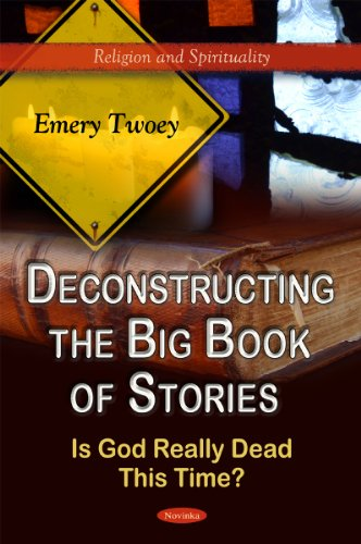 9781612096681: Deconstructing the Big Book of Stories: Is God Really Dead This Time? (Religion and Spirituality)