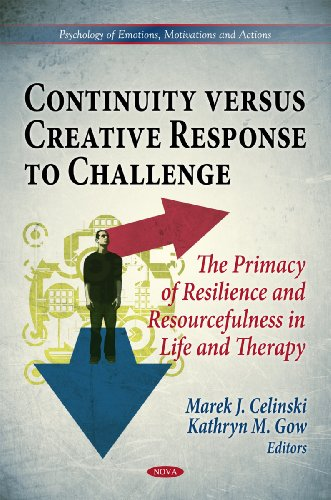 9781612097183: Continuity Versus Creative Response to Challenge:: The Primacy of Resilence and Resourcefulness in Life and Therapy (Psychology of Emotions, Motivations and Actions)