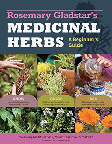 9781612120058: Rosemary Gladstar's Medicinal Herbs: A Beginner's Guide: 33 Healing Herbs to Know, Grow, and Use