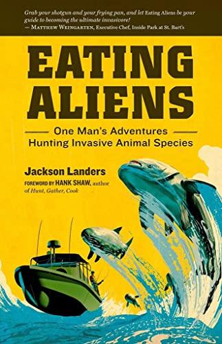 9781612120270: Eating Aliens: One Man's Adventures Hunting Invasive Animal Species