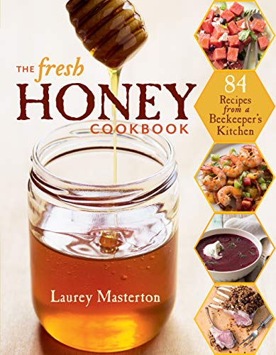 9781612120515: The Fresh Honey Cookbook: 84 Recipes from a Beekeeper's Kitchen