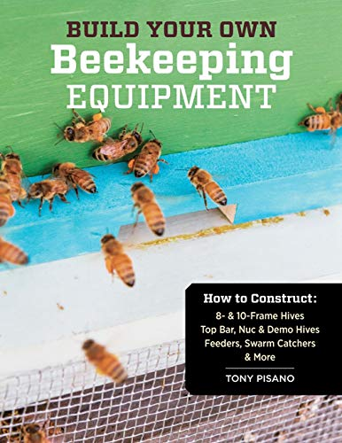 9781612120591: Build Your Own Beekeeping Equipment: How to Construct 8- & 10-Frame Hives; Top Bar, Nuc & Demo Hives; Feeders, Swarm Catchers & More