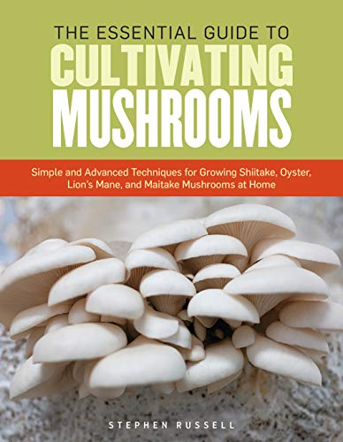 9781612121468: The Essential Guide to Cultivating Mushrooms: Simple and Advanced Techniques for Growing Shiitake, Oyster, Lion's Mane, and Maitake Mushrooms at Home