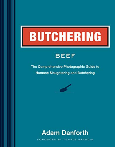 9781612121895: Butchering Beef: The Comprehensive Photographic Guide to Humane Slaughtering and Butchering