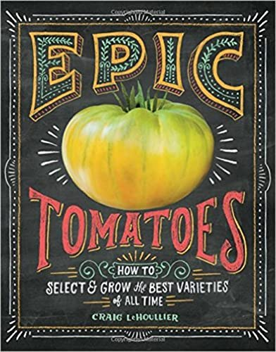 9781612122083: Epic Tomatoes: How to Select and Grow the Best Varieties of All Time