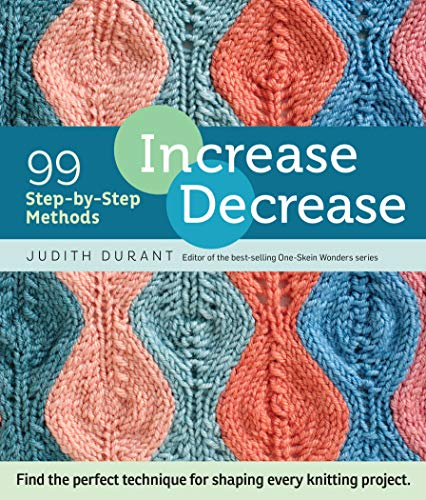 9781612123318: Increase, Decrease: 99 Step-By-Step Methods; Find the Perfect Technique for Shaping Every Knitting Project