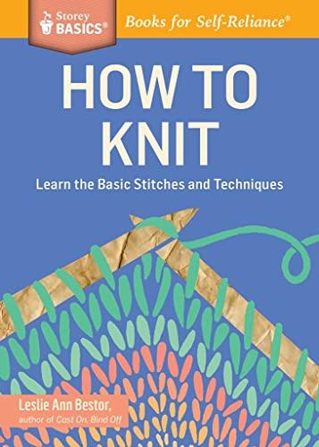 How to Knit (Storey Basics): Ann; Leslie Bestor