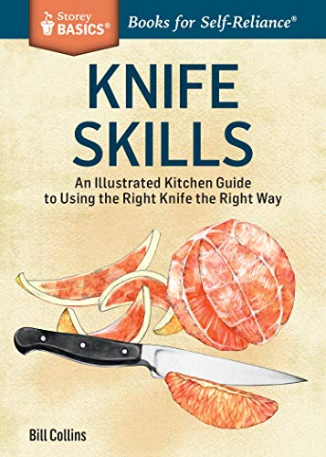 9781612123790: Knife Skills: An Illustrated Kitchen Guide to Using the Right Knife the Right Way. A Storey BASICS® Title