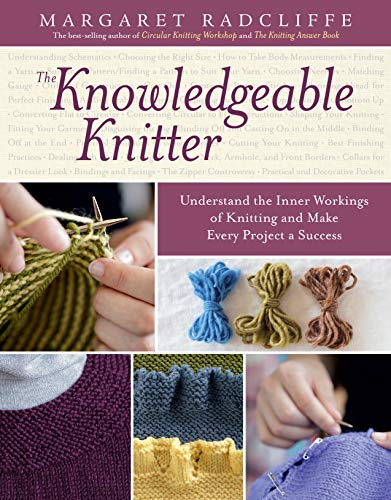 9781612124148: The Knowledgeable Knitter: Understand the Inner Workings of Knitting and Make Every Project a Success