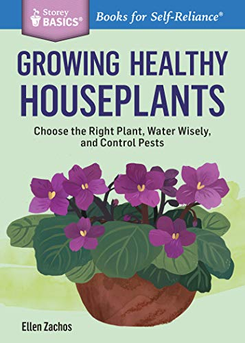 9781612124407: Growing Healthy Houseplants: Choose the Right Plant, Water Wisely, and Control Pests. A Storey BASICS® Title
