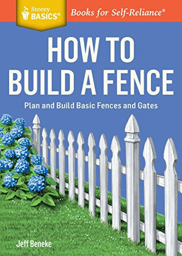How to Build a Fence (Storey Basics): Beneke, Jeff