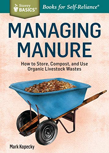 Managing Manure: How to Store, Compost, and Use Organic Livestock Wastes (Storey Basics): Kopecky, ...