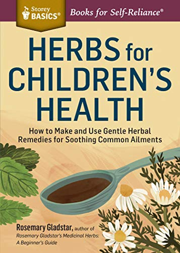 Herbs for Children's Health: How to Make and Use Gentle Herbal Remedies for Soothing Common ...