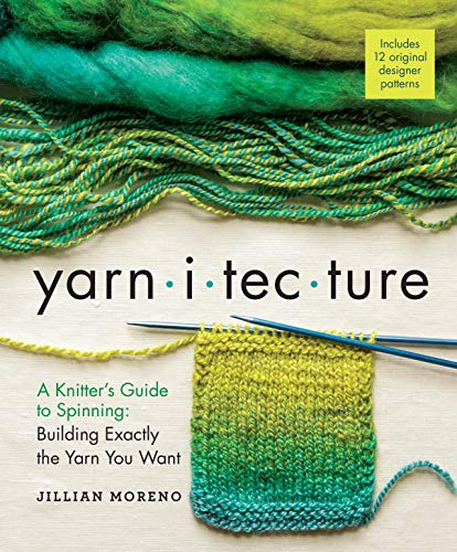9781612125213: Yarnitecture: A Knitter's Guide to Spinning: Building Exactly the Yarn You Want