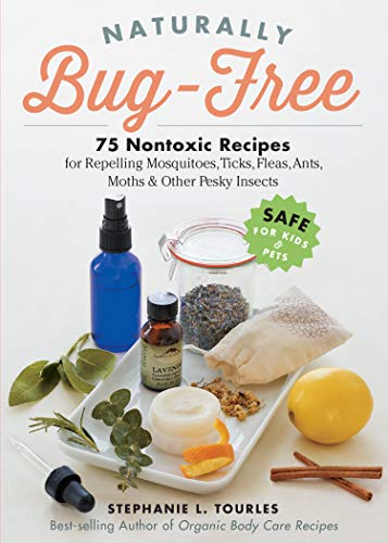 9781612125961: Naturally Bug-Free: 75 Nontoxic Recipes for Repelling Mosquitoes, Ticks, Fleas, Ants, Moths & Other Pesky Insects