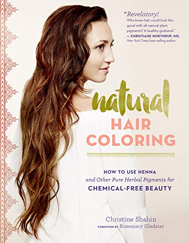 Natural Hair Coloring: How to Use Henna: Shahin, Christine