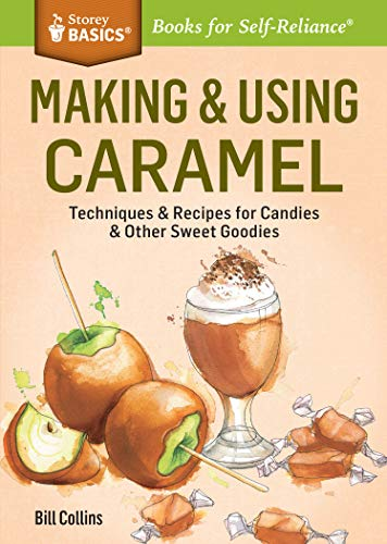 Making Using Caramel: Techniques Recipes for Candies Other Sweet Goodies. A Storey BASICS Title: ...