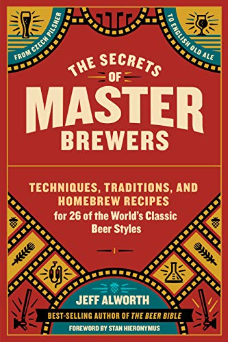 The Secrets of Master Brewers: Techniques, Traditions, and Homebrew Recipes for 26 of the World'...