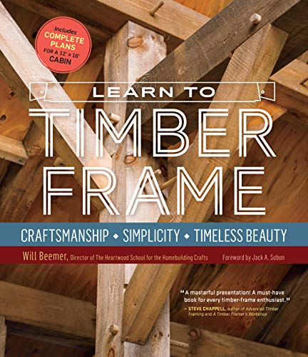9781612126685: Learn to Timber Frame: Craftsmanship, Simplicity, Timeless Beauty