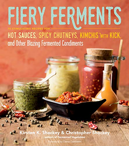 9781612127286: Fiery Ferments: 70 Stimulating Recipes for Hot Sauces, Spicy Chutneys, Kimchis with Kick, and Other Blazing Fermented Condiments