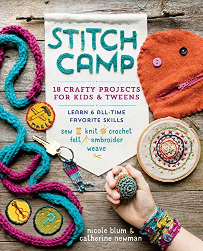 Stitch Camp: 18 Crafty Projects for Kids: Newman, Catherine, Blum,