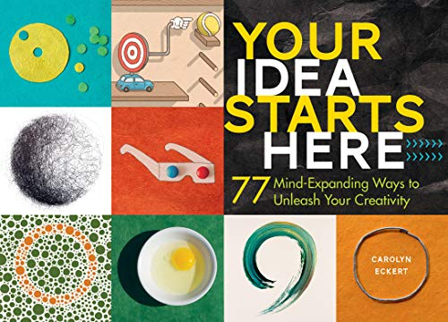 9781612127798: Your Idea Starts Here: 77 Mind-Expanding Ways to Unleash Your Creativity