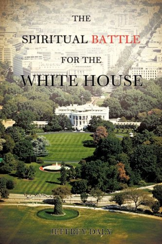 THE SPIRITUAL BATTLE FOR THE WHITE HOUSE: Jeffrey Daly