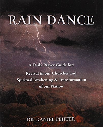 Rain Dance : A Daily Prayer Guide for: Revival in Our Churches and Spiriutal Awakening & ...