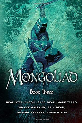 The Mongoliad (The Mongoliad Cycle): Stephenson, Neal; Bear, Erik; Bear, Greg; Brassey, Joseph; ...