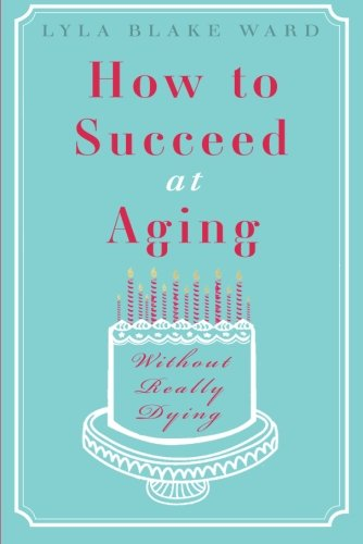 9781612183497: How to Succeed at Aging Without Really Dying