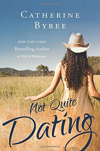 Not Quite Dating (Not Quite series): Bybee, Catherine