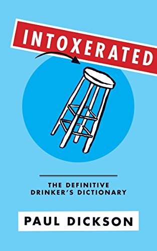 Intoxerated: The Definitive Drinker's Dictionary: Dickson, Paul