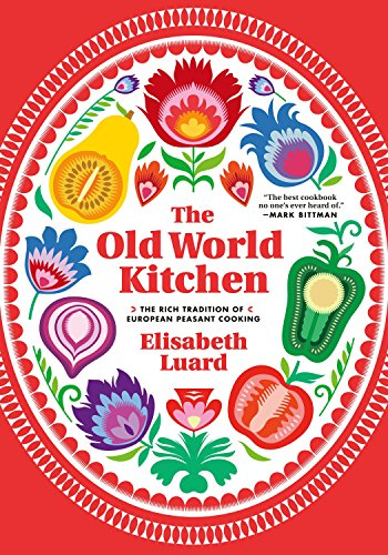 The Old World Kitchen: The Rich Tradition of European Peasant Cooking (1612192688) by Luard, Elisabeth