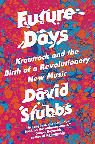 9781612194745: Future Days: Krautrock and the Building of Modern Germany