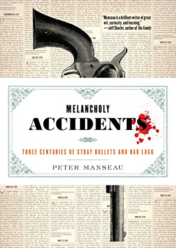 9781612195063: Melancholy Accidents: Three Centuries of Stray Bullets and Bad Luck