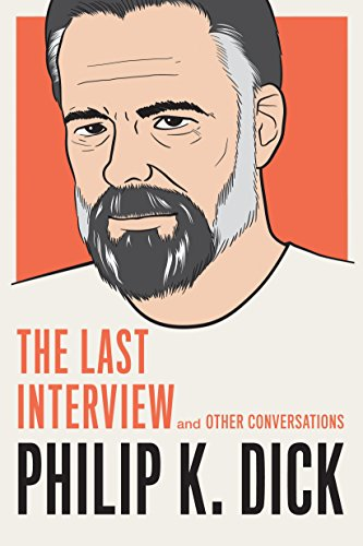 Philip K. Dick: The Last Interview: and Other Conversations (The Last Interview Series): Philip K. ...