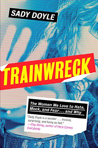 9781612195636: Trainwreck: The Women We Love to Hate, Mock, and Fear, and Why
