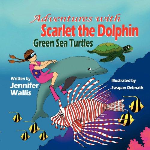 Adventures with Scarlet the Dolphin Green Sea Turtles: Jennifer Wallis