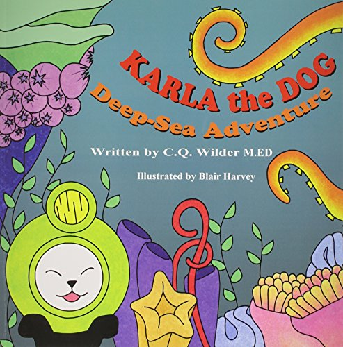 Karla the Dog: Deep-Sea Adventure: C.Q. Wilder M.ED