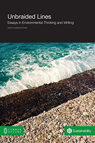 Unbraided Lines: Essays in Environmental Thinking and Writing (Community): Ryan, John Charles