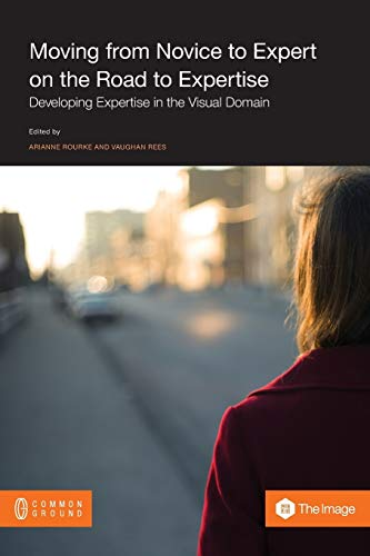 9781612298030: Moving from Novice to Expert on the Road to Expertise: Developing Expertise in the Visual Domain