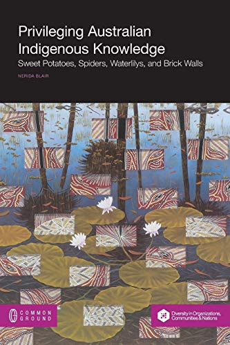 9781612298184: Privileging Australian Indigenous Knowledge: Sweet Potatoes, Spiders, Waterlilys, and Brick Walls