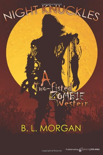 Night Knuckles: A Two Fisted Zombie Western: Morgan, B. L.