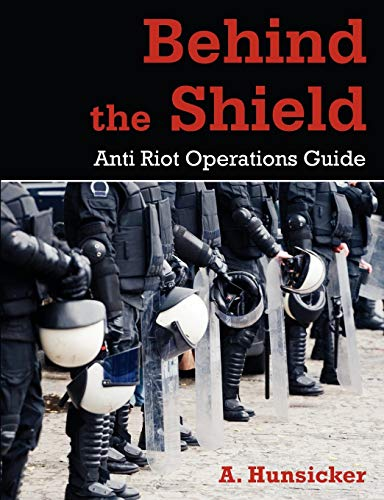 9781612330358: Behind the Shield: Anti-Riot Operations Guide