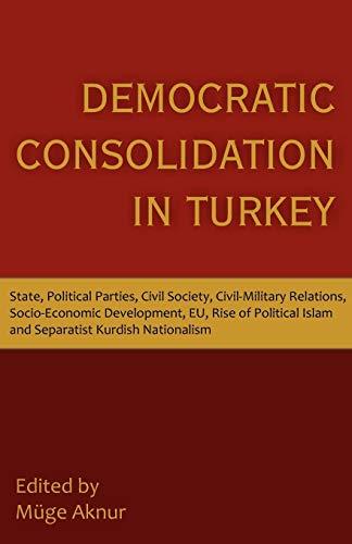 9781612330679: Democratic Consolidation in Turkey: State, Political Parties, Civil Society, Civil-Military Relations, Socio-Economic Development, Eu, Rise of Politic