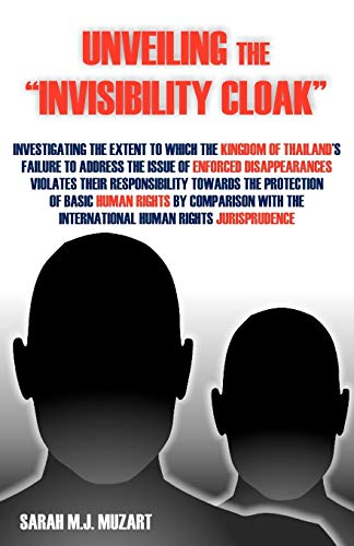9781612330952: Unveiling the Invisibility Cloak: Investigating the Extent to Which the Kingdom of Thailand's Failure to Address the Issue of Enforced Disappearance