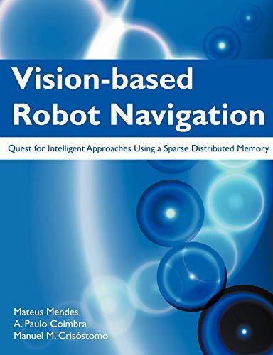 Vision-Based Robot Navigation: Quest for Intelligent Approaches: Mateus Mendes, A