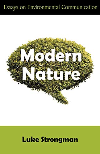 Modern Nature: Essays on Environmental Communication: Strongman, Luke